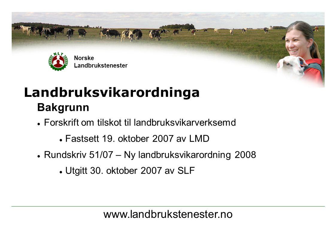 www.landbrukstenester.no Norske Landbrukstenester Landbruksvikarordninga Bakgrunn  Forskrift om tilskot til landbruksvikarverksemd  Fastsett 19.
