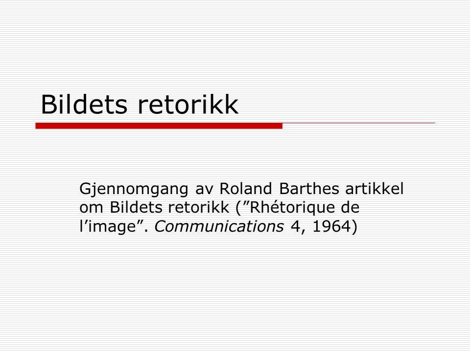 """Bildets retorikk Gjennomgang av Roland Barthes artikkel om Bildets retorikk (""""Rhétorique de l'image"""". Communications 4, 1964)"""