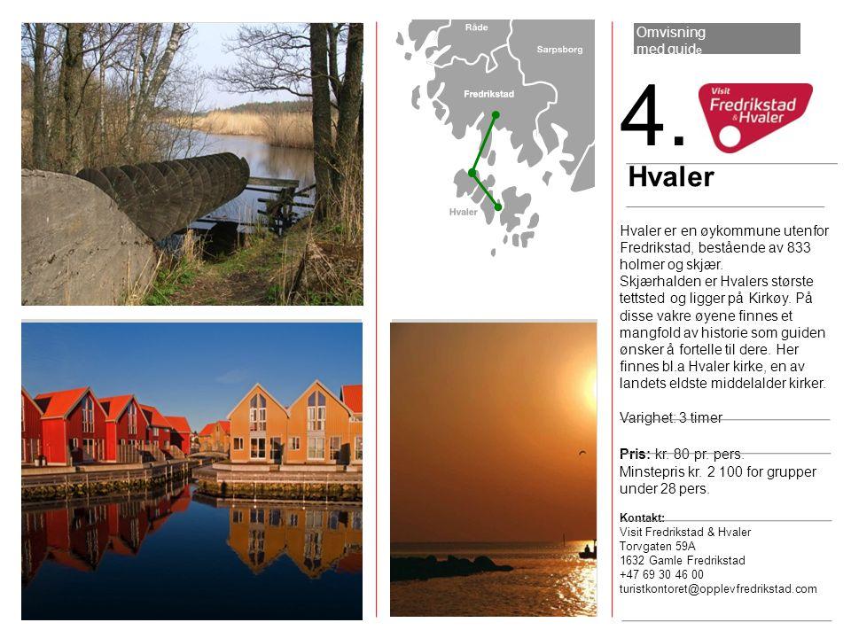 4. Hvaler er en øykommune utenfor Fredrikstad, bestående av 833 holmer og skjær. Skjærhalden er Hvalers største tettsted og ligger på Kirkøy. På disse