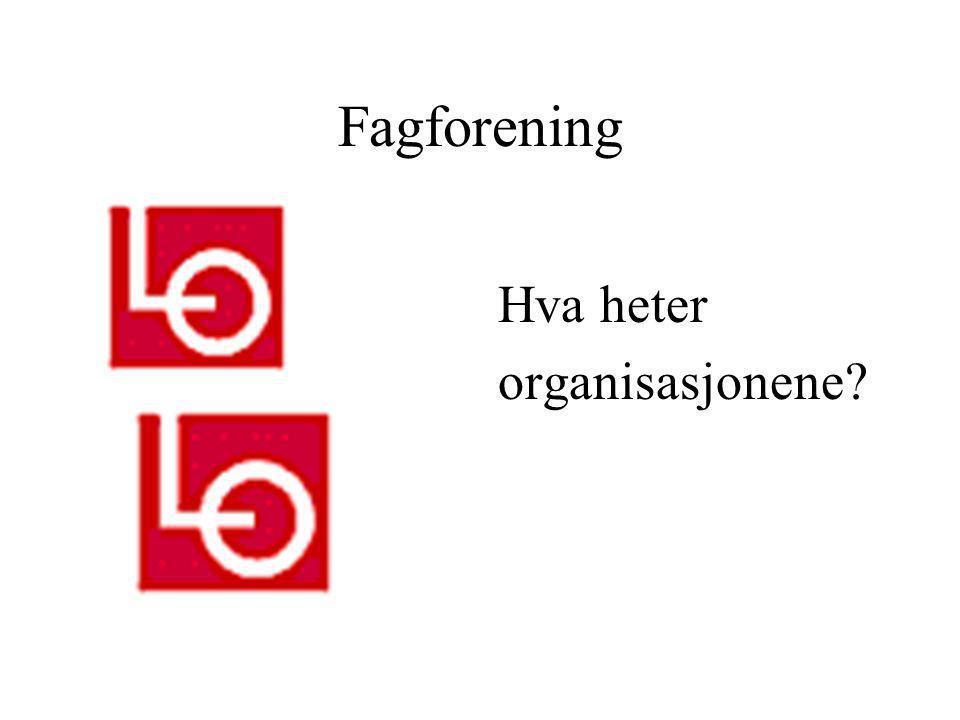 Fagforening Hva heter organisasjonene?