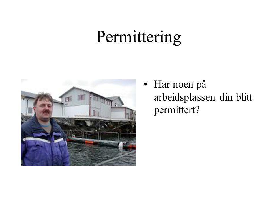 Permittering •Har noen på arbeidsplassen din blitt permittert?