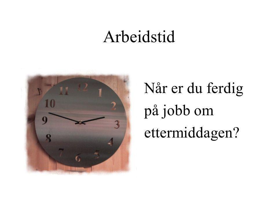 Når er du ferdig på jobb om ettermiddagen? Arbeidstid