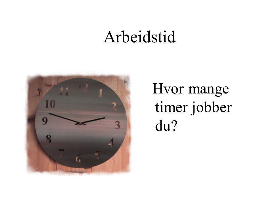 Hvor mange timer jobber du? Arbeidstid
