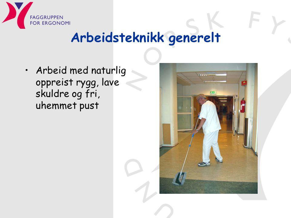 Arbeidsteknikk generelt •Arbeid med naturlig oppreist rygg, lave skuldre og fri, uhemmet pust