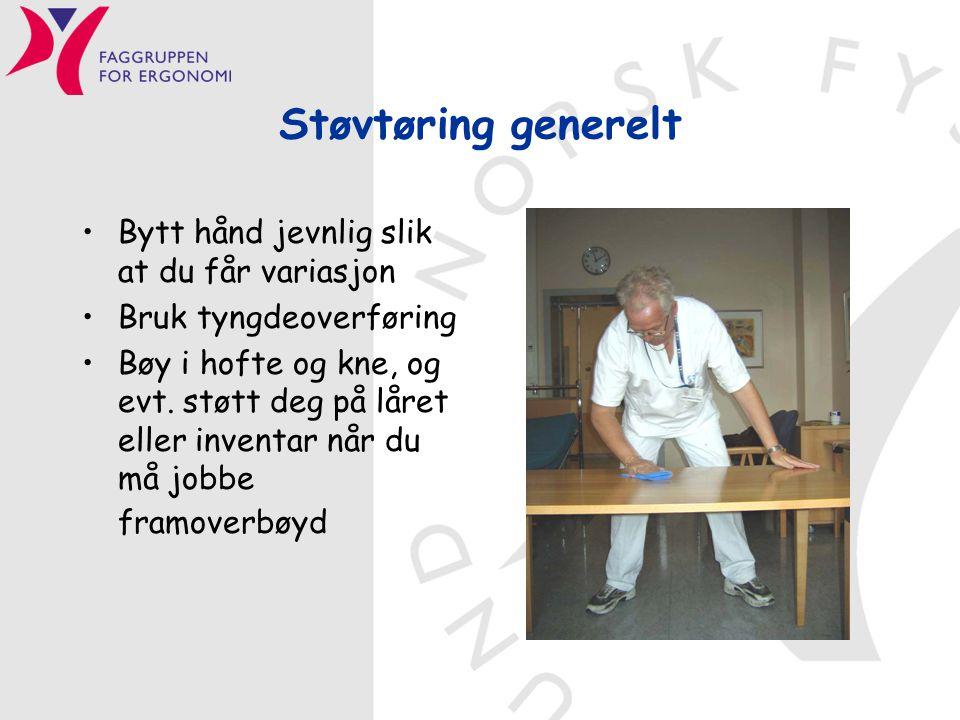 Støvtøring generelt •Bytt hånd jevnlig slik at du får variasjon •Bruk tyngdeoverføring •Bøy i hofte og kne, og evt. støtt deg på låret eller inventar