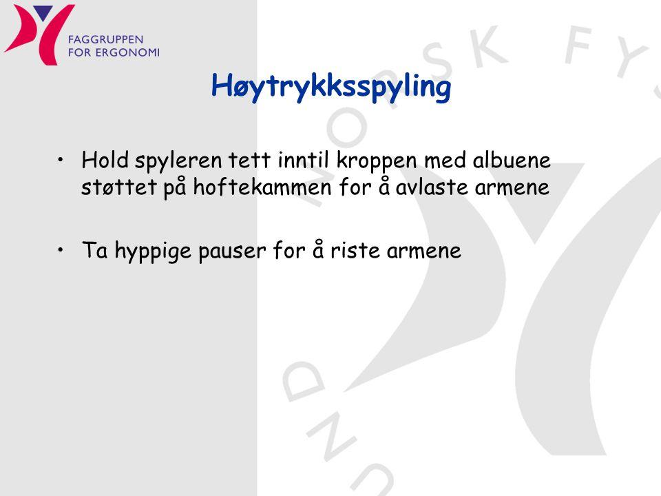 Høytrykksspyling •Hold spyleren tett inntil kroppen med albuene støttet på hoftekammen for å avlaste armene •Ta hyppige pauser for å riste armene