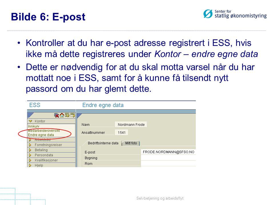 Selvbetjening og arbeidsflyt Bilde 6: E-post •Kontroller at du har e-post adresse registrert i ESS, hvis ikke må dette registreres under Kontor – endr