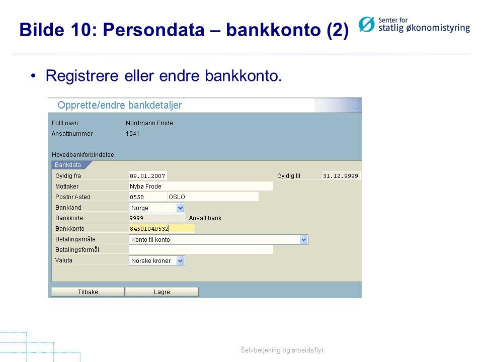 Selvbetjening og arbeidsflyt Bilde 10: Persondata – bankkonto (2) •Registrere eller endre bankkonto.