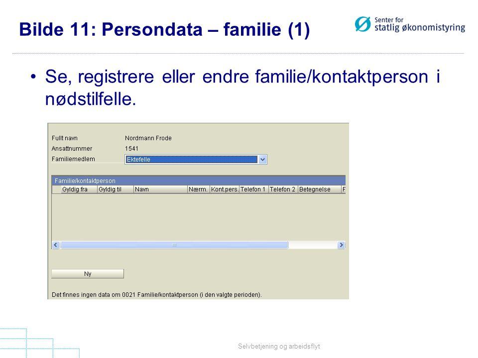 Selvbetjening og arbeidsflyt Bilde 11: Persondata – familie (1) •Se, registrere eller endre familie/kontaktperson i nødstilfelle.