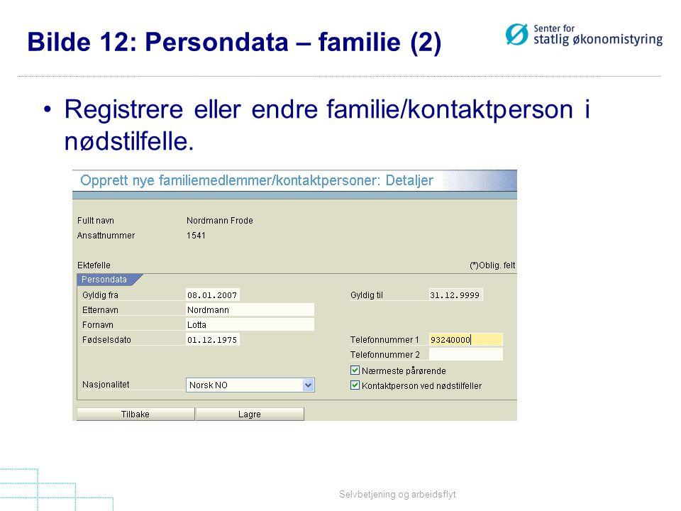 Selvbetjening og arbeidsflyt Bilde 12: Persondata – familie (2) •Registrere eller endre familie/kontaktperson i nødstilfelle.