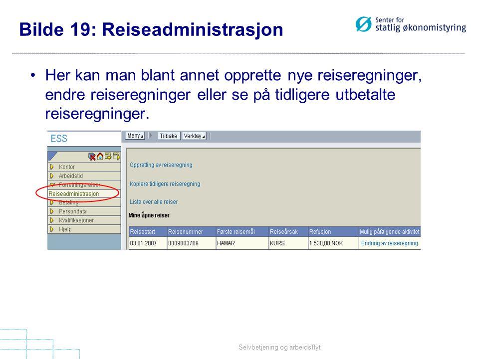 Selvbetjening og arbeidsflyt Bilde 19: Reiseadministrasjon •Her kan man blant annet opprette nye reiseregninger, endre reiseregninger eller se på tidligere utbetalte reiseregninger.