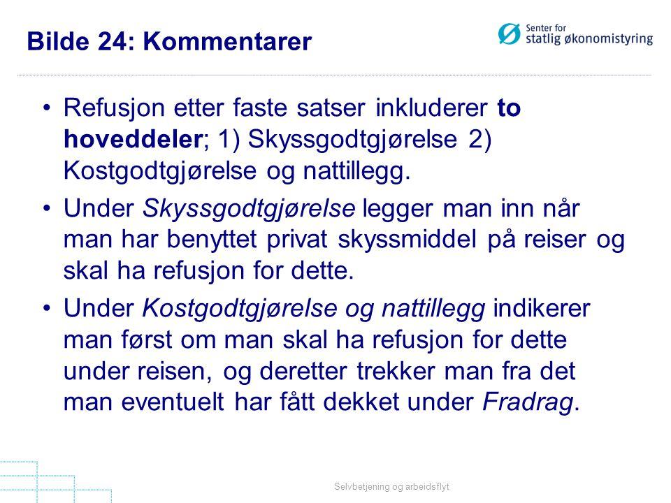 Selvbetjening og arbeidsflyt Bilde 24: Kommentarer •Refusjon etter faste satser inkluderer to hoveddeler; 1) Skyssgodtgjørelse 2) Kostgodtgjørelse og nattillegg.
