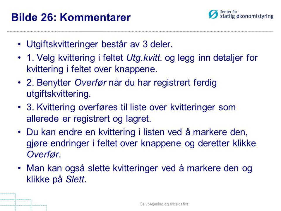 Selvbetjening og arbeidsflyt Bilde 26: Kommentarer •Utgiftskvitteringer består av 3 deler. •1. Velg kvittering i feltet Utg.kvitt. og legg inn detalje