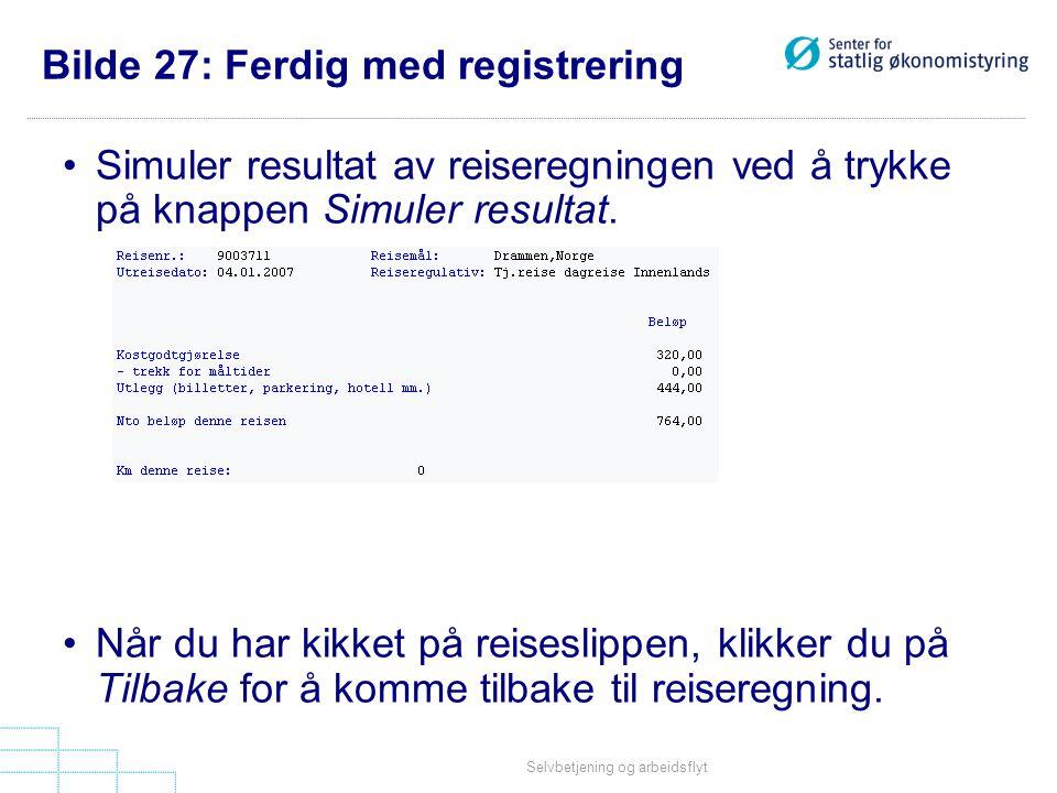 Selvbetjening og arbeidsflyt Bilde 27: Ferdig med registrering •Simuler resultat av reiseregningen ved å trykke på knappen Simuler resultat. •Når du h