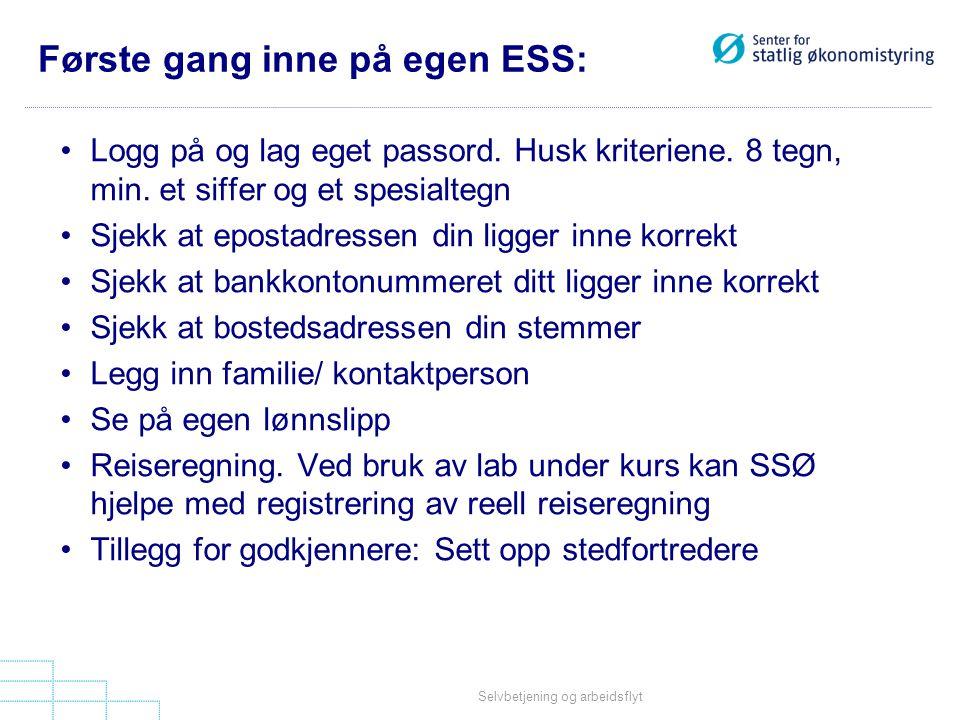 Selvbetjening og arbeidsflyt Første gang inne på egen ESS: •Logg på og lag eget passord. Husk kriteriene. 8 tegn, min. et siffer og et spesialtegn •Sj