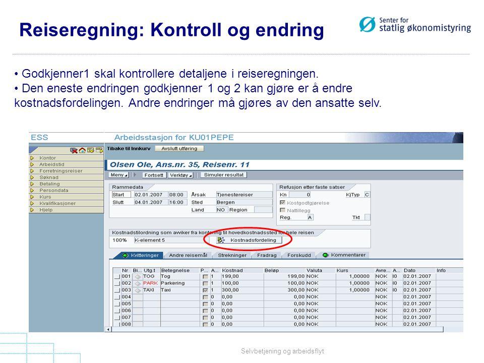 Selvbetjening og arbeidsflyt Reiseregning: Kontroll og endring • Godkjenner1 skal kontrollere detaljene i reiseregningen. • Den eneste endringen godkj