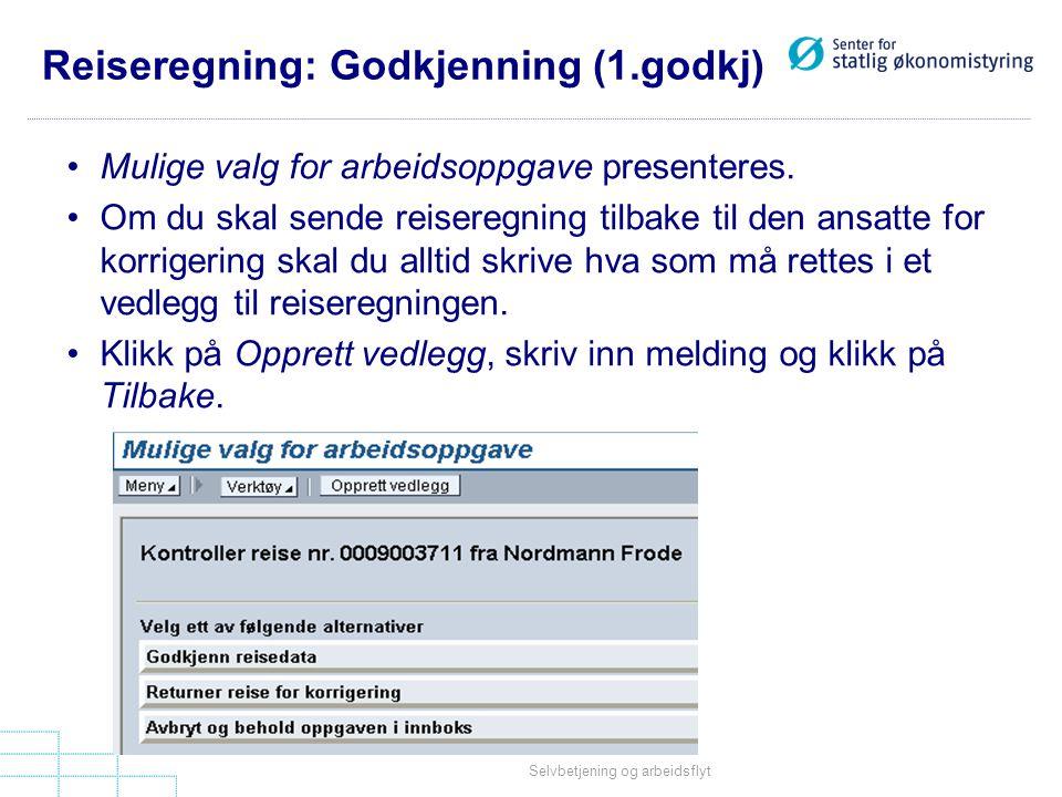 Selvbetjening og arbeidsflyt Reiseregning: Godkjenning (1.godkj) •Mulige valg for arbeidsoppgave presenteres.