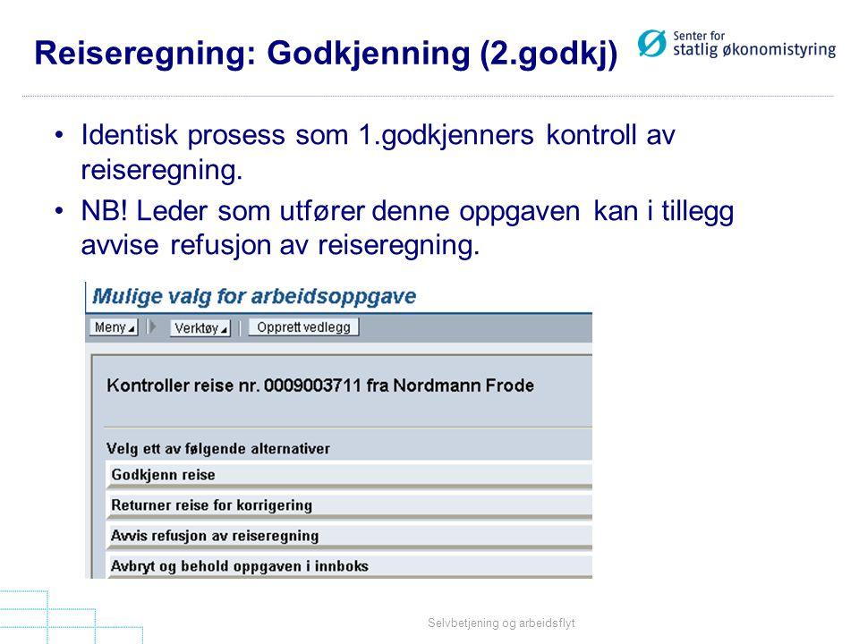 Selvbetjening og arbeidsflyt Reiseregning: Godkjenning (2.godkj) •Identisk prosess som 1.godkjenners kontroll av reiseregning. •NB! Leder som utfører