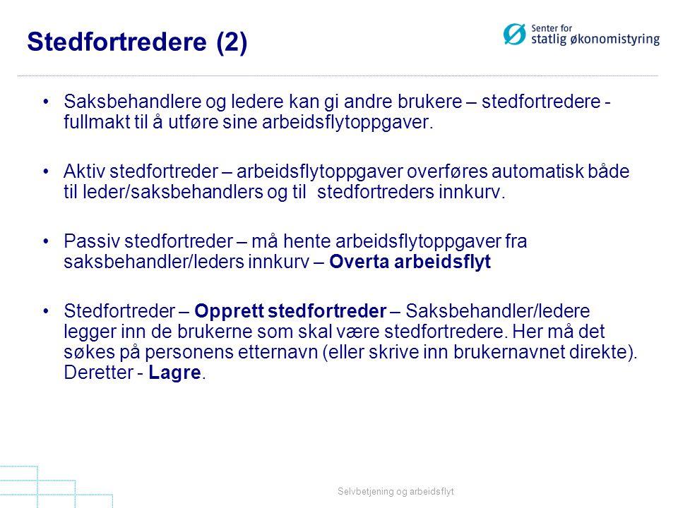 Selvbetjening og arbeidsflyt Stedfortredere (2) •Saksbehandlere og ledere kan gi andre brukere – stedfortredere - fullmakt til å utføre sine arbeidsfl