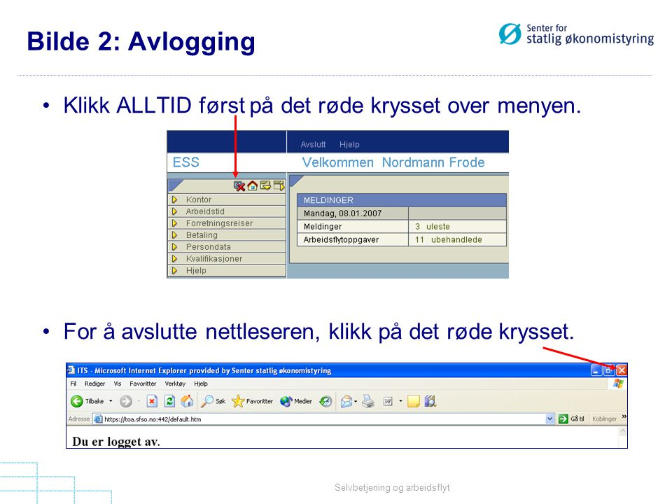 Selvbetjening og arbeidsflyt Bilde 13: Registrer arbeidstid •Registrere positiv tid (fremmøte).