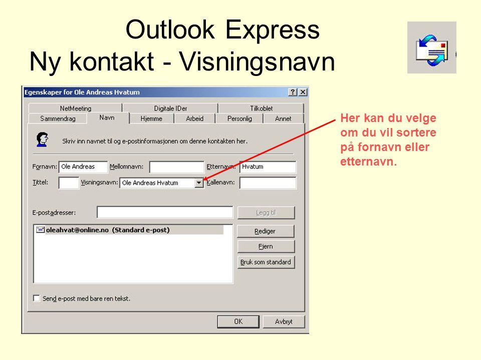 Outlook Express Ny kontakt - Visningsnavn Her kan du velge om du vil sortere på fornavn eller etternavn.