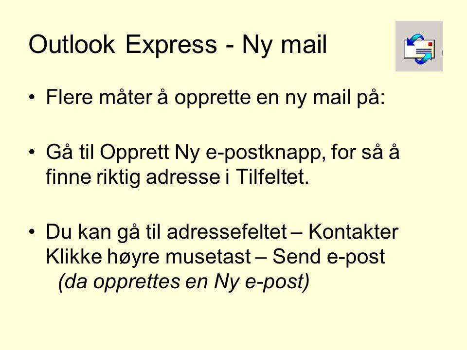 Outlook Express - Ny mail •Flere måter å opprette en ny mail på: •Gå til Opprett Ny e-postknapp, for så å finne riktig adresse i Tilfeltet. •Du kan gå