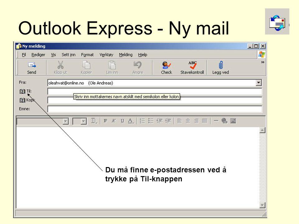 Outlook Express - Ny mail Du må finne e-postadressen ved å trykke på Til-knappen