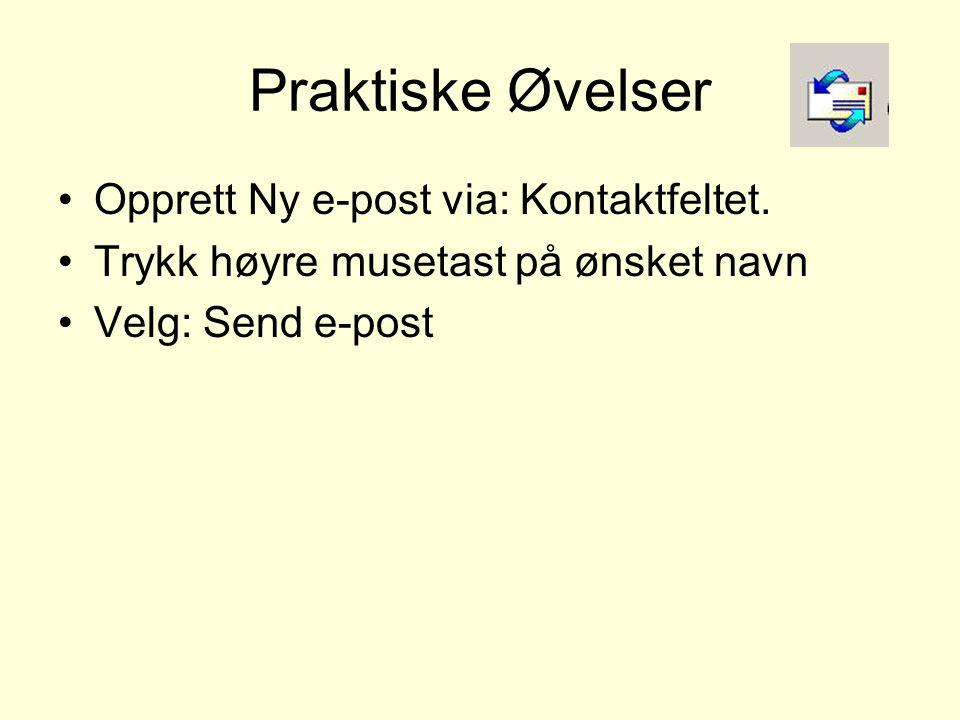 Praktiske Øvelser •Opprett Ny e-post via: Kontaktfeltet. •Trykk høyre musetast på ønsket navn •Velg: Send e-post