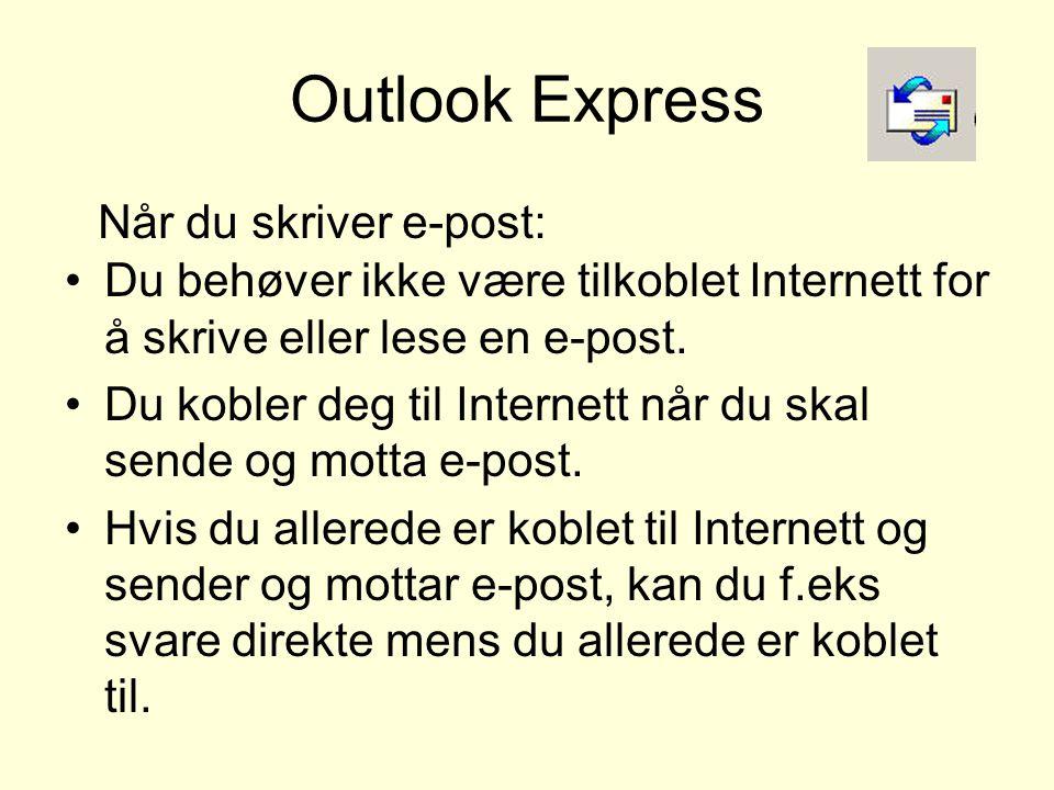 •Du behøver ikke være tilkoblet Internett for å skrive eller lese en e-post. •Du kobler deg til Internett når du skal sende og motta e-post. •Hvis du