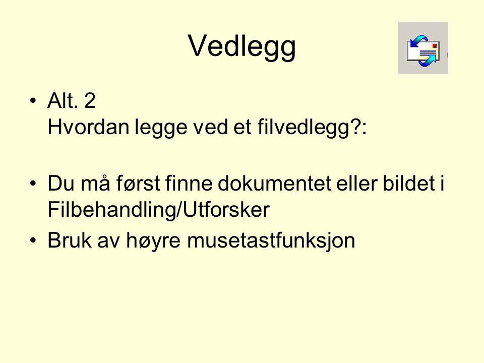 Vedlegg •Alt. 2 Hvordan legge ved et filvedlegg?: •Du må først finne dokumentet eller bildet i Filbehandling/Utforsker •Bruk av høyre musetastfunksjon
