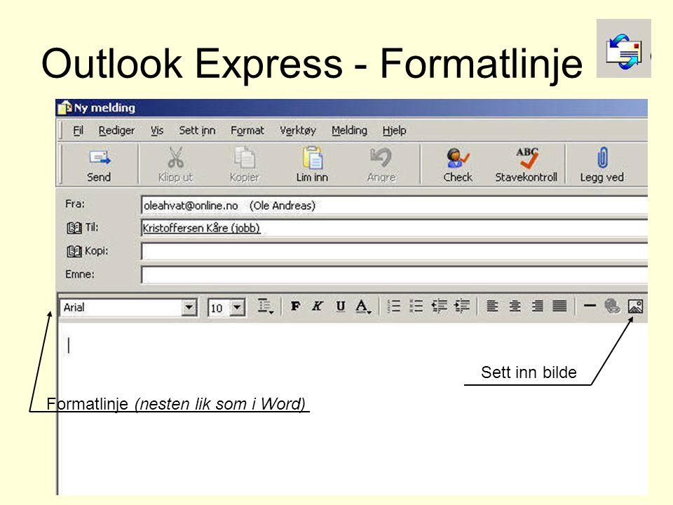 Outlook Express - Formatlinje Formatlinje (nesten lik som i Word) Sett inn bilde