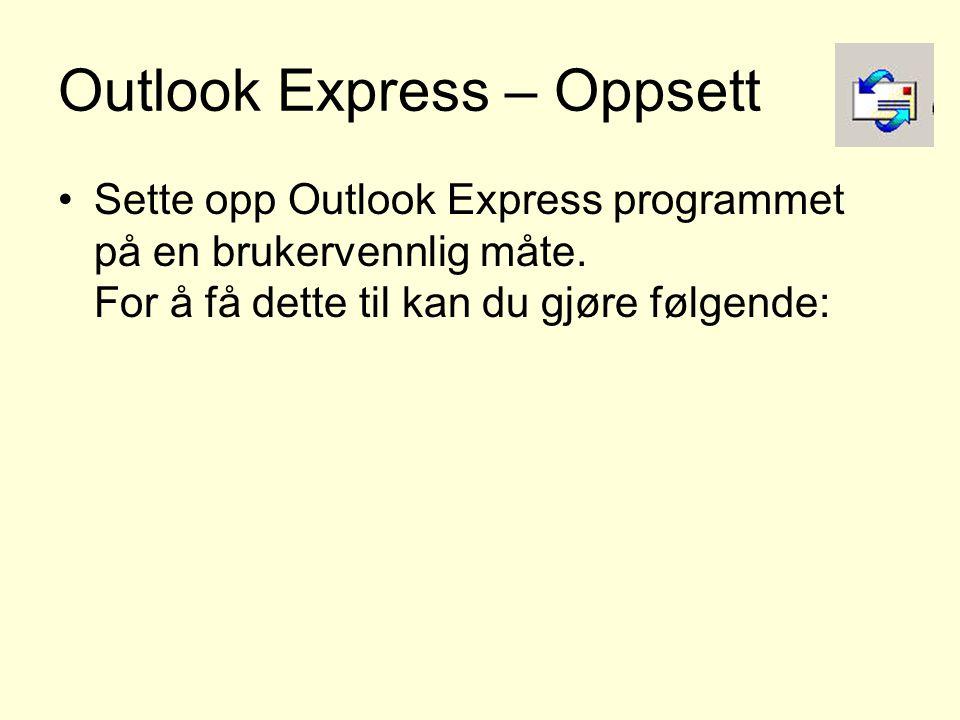 Outlook Express – Oppsett •Sette opp Outlook Express programmet på en brukervennlig måte. For å få dette til kan du gjøre følgende: