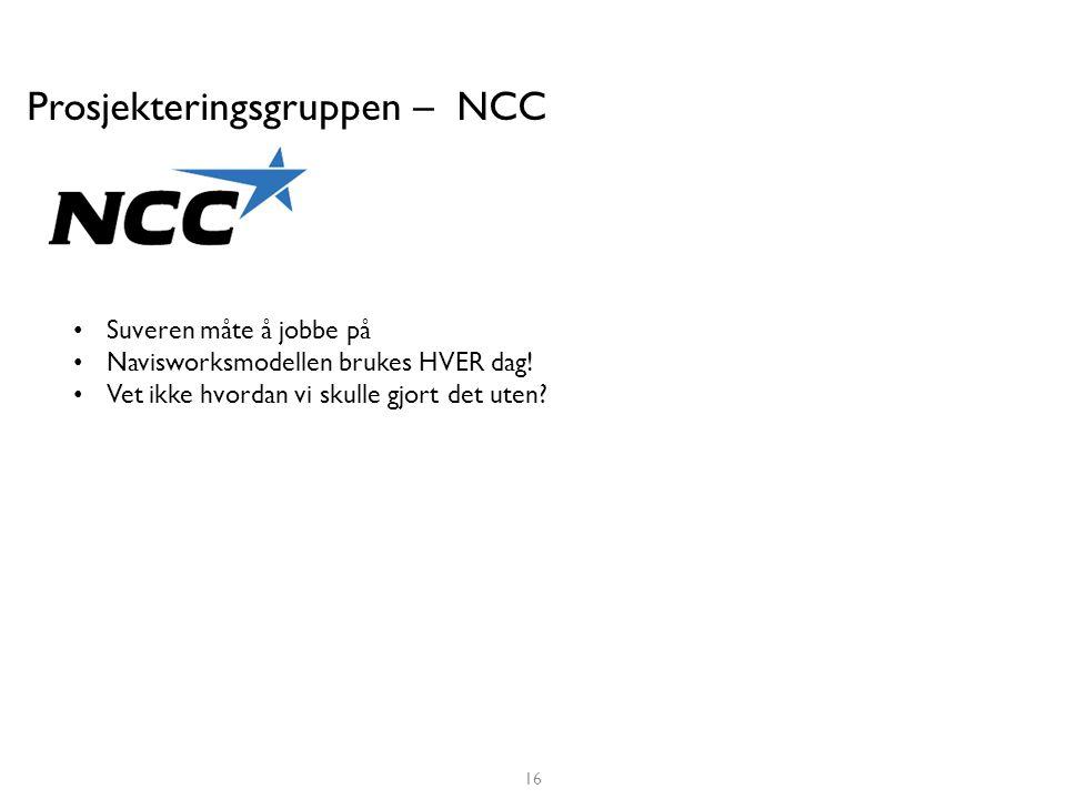 Prosjekteringsgruppen – NCC • Suveren måte å jobbe på • Navisworksmodellen brukes HVER dag! • Vet ikke hvordan vi skulle gjort det uten? 16 NCC Constr