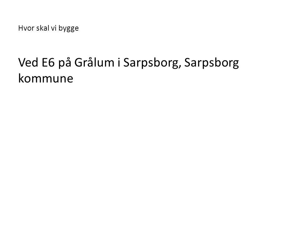Hvor skal vi bygge Ved E6 på Grålum i Sarpsborg, Sarpsborg kommune