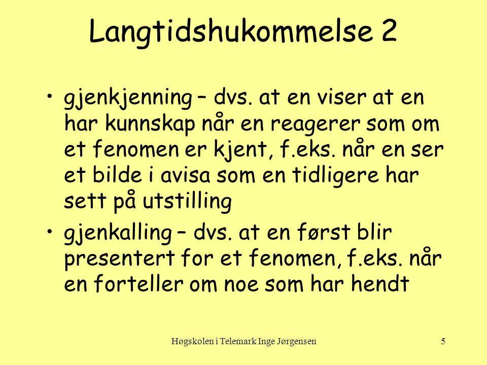 Høgskolen i Telemark Inge Jørgensen5 Langtidshukommelse 2 •gjenkjenning – dvs.