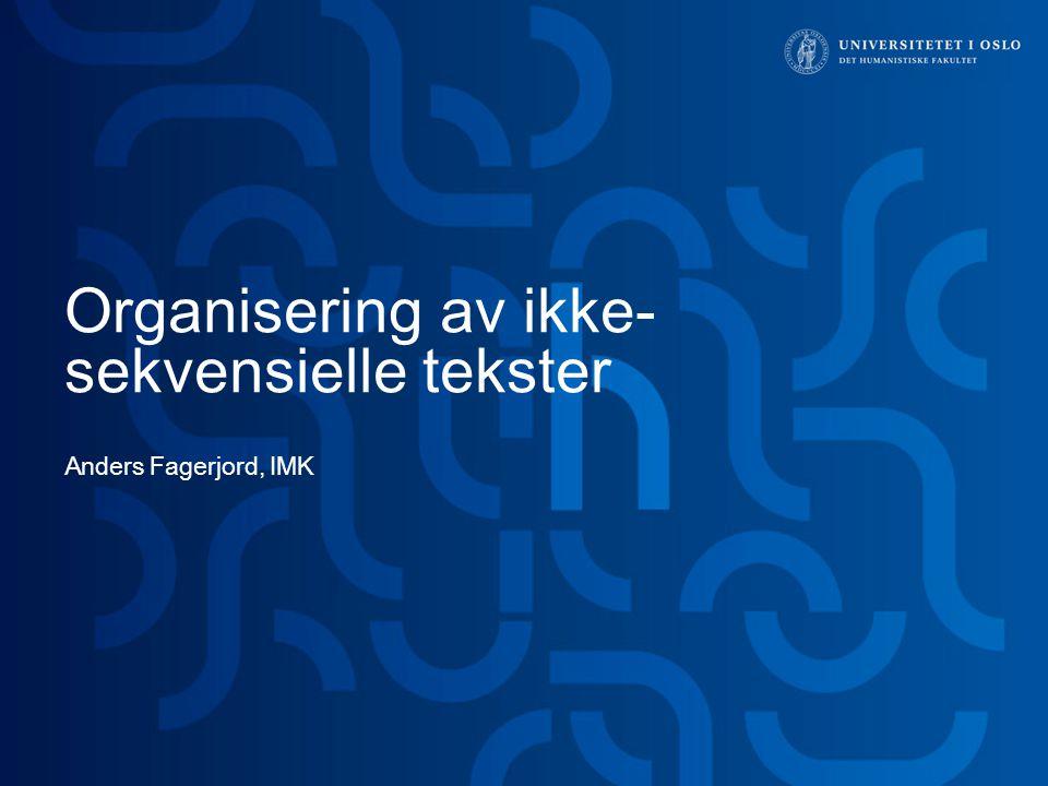 Organisering av ikke- sekvensielle tekster Anders Fagerjord, IMK