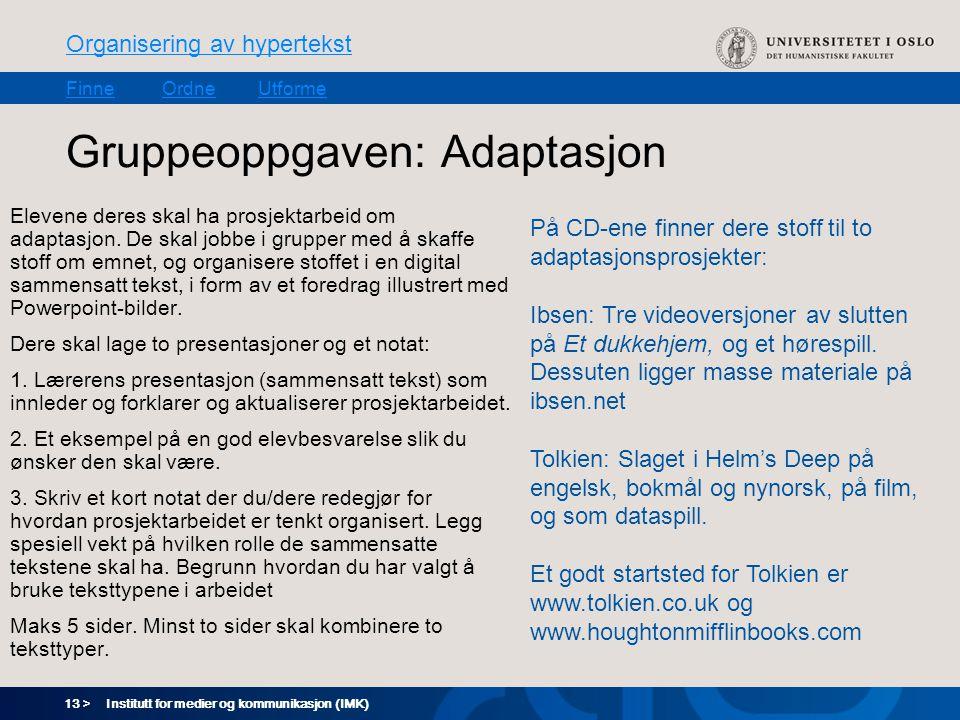 13 > Organisering av hypertekst FinneOrdneUtforme Institutt for medier og kommunikasjon (IMK) Gruppeoppgaven: Adaptasjon Elevene deres skal ha prosjektarbeid om adaptasjon.