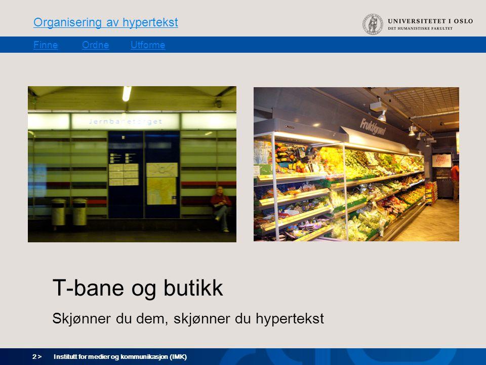 2 > Organisering av hypertekst FinneOrdneUtforme Institutt for medier og kommunikasjon (IMK) T-bane og butikk Skjønner du dem, skjønner du hypertekst