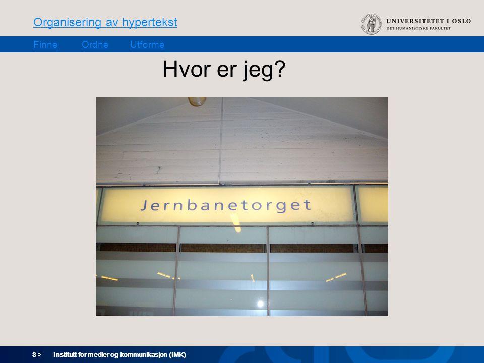 3 > Organisering av hypertekst FinneOrdneUtforme Institutt for medier og kommunikasjon (IMK) Hvor er jeg