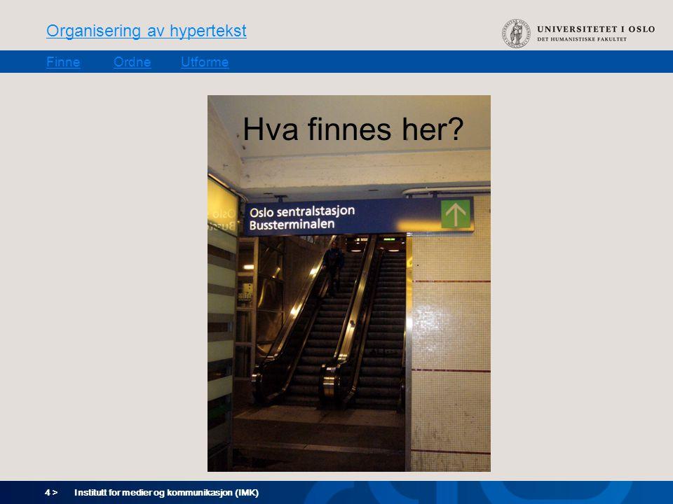 4 > Organisering av hypertekst FinneOrdneUtforme Institutt for medier og kommunikasjon (IMK) Hva finnes her?