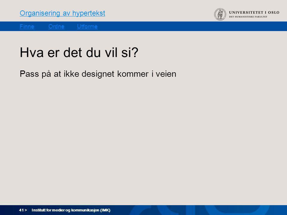 41 > Organisering av hypertekst FinneOrdneUtforme Institutt for medier og kommunikasjon (IMK) Hva er det du vil si.