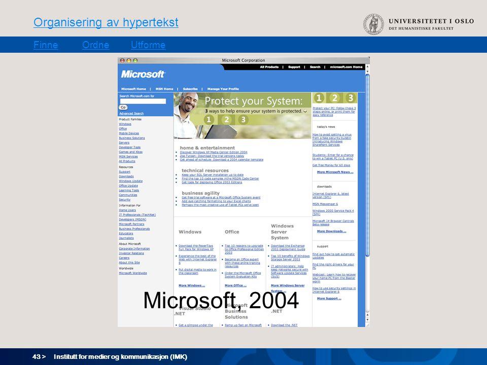43 > Organisering av hypertekst FinneOrdneUtforme Institutt for medier og kommunikasjon (IMK) Microsoft, 2004