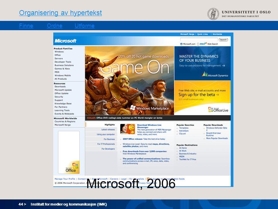 44 > Organisering av hypertekst FinneOrdneUtforme Institutt for medier og kommunikasjon (IMK) Microsoft, 2006