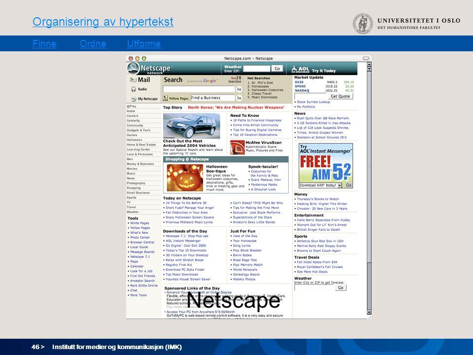 46 > Organisering av hypertekst FinneOrdneUtforme Institutt for medier og kommunikasjon (IMK) Netscape
