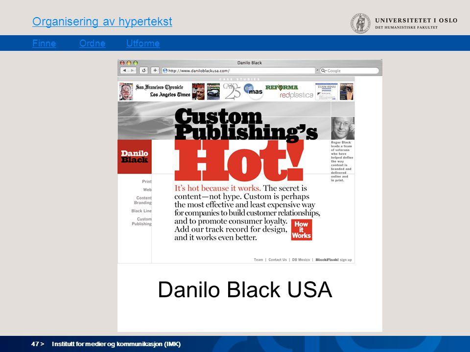 47 > Organisering av hypertekst FinneOrdneUtforme Institutt for medier og kommunikasjon (IMK) Danilo Black USA