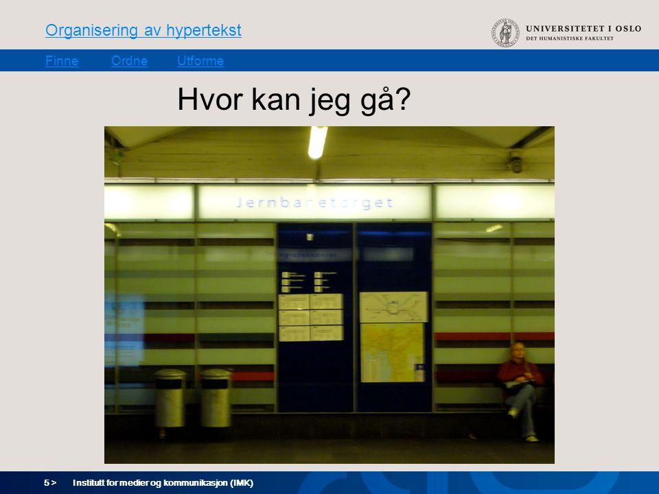 5 > Organisering av hypertekst FinneOrdneUtforme Institutt for medier og kommunikasjon (IMK) Hvor kan jeg gå?
