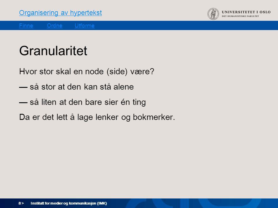8 > Organisering av hypertekst FinneOrdneUtforme Institutt for medier og kommunikasjon (IMK) Granularitet Hvor stor skal en node (side) være.