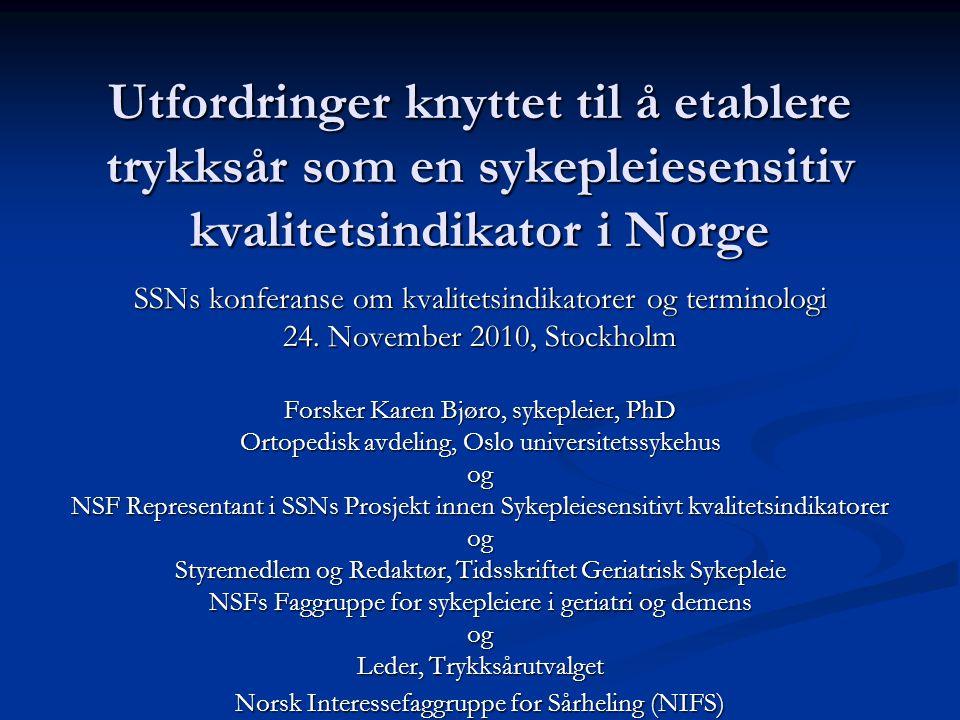 Utfordringer knyttet til å etablere trykksår som en sykepleiesensitiv kvalitetsindikator i Norge SSNs konferanse om kvalitetsindikatorer og terminolog