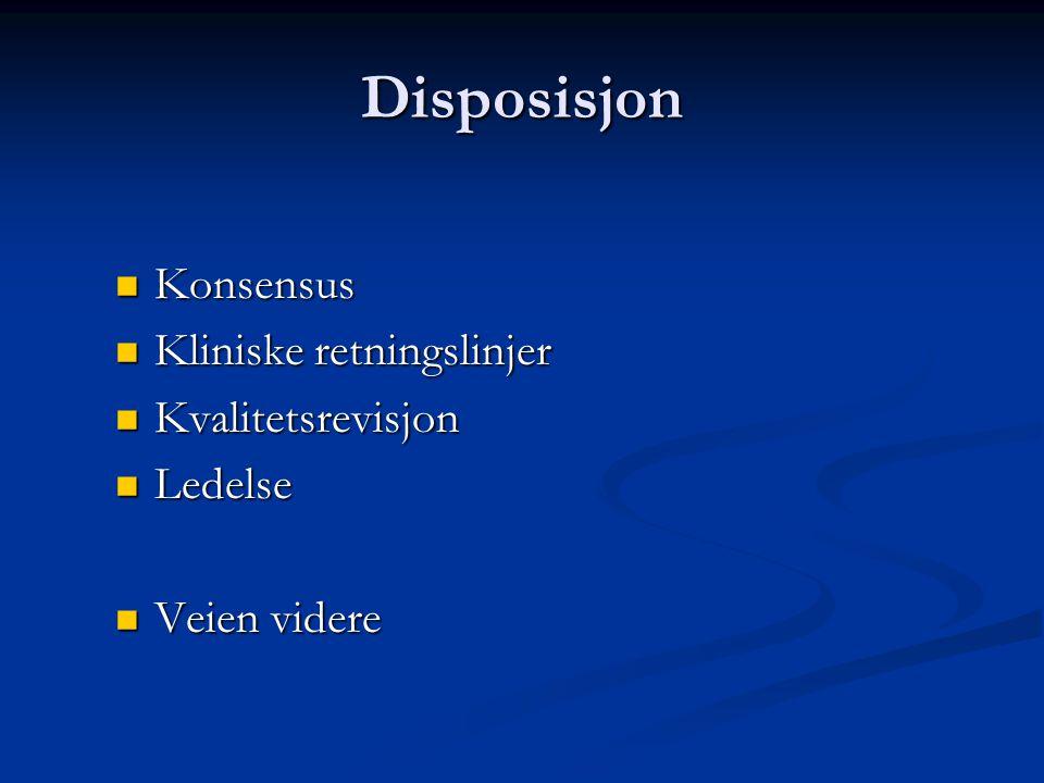 Disposisjon  Konsensus  Kliniske retningslinjer  Kvalitetsrevisjon  Ledelse  Veien videre