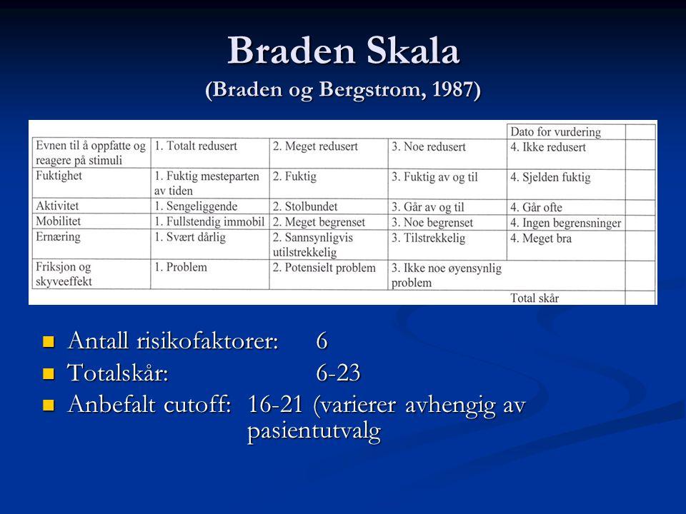 Braden Skala (Braden og Bergstrom, 1987)  Antall risikofaktorer:6  Totalskår: 6-23  Anbefalt cutoff: 16-21 (varierer avhengig av pasientutvalg